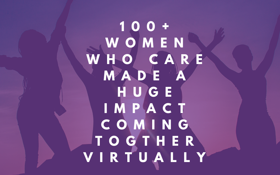 100+ Women Who Care Went Virtual